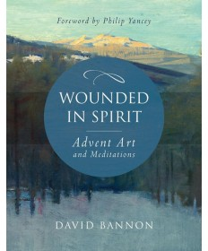 Wounded in Spirit: Art and Meditations for Advent
