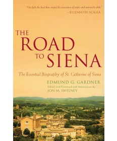 Road to Siena: The Essential Biography of St. Catherine