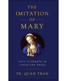 Imitation of Mary: How to Grow in Virtue and Grace