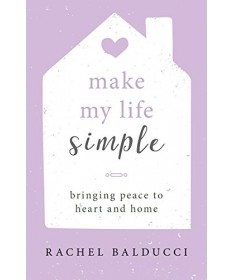 Make My Life Simple: Bringing Peace to Heart and Home