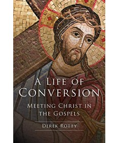 A Life of Conversion: Meeting Christ in the Gospel