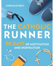 Catholic Runner: 30 Days of Motivation and Inspiration