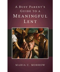 Busy Parent's Guide to a Meaningful Lent