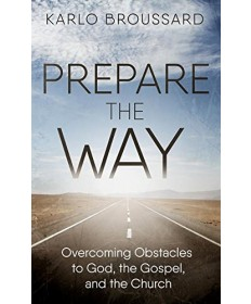 Prepare the Way: Overcoming Obstacles to God, the Gospel, and the Church