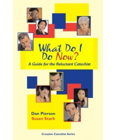 What Do I Do Now? A Guide for the Reluctant Catechist