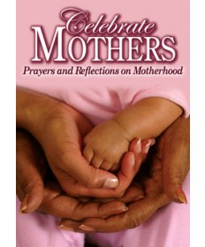 Celebrate Mothers: Prayers and Reflections on Motherhood